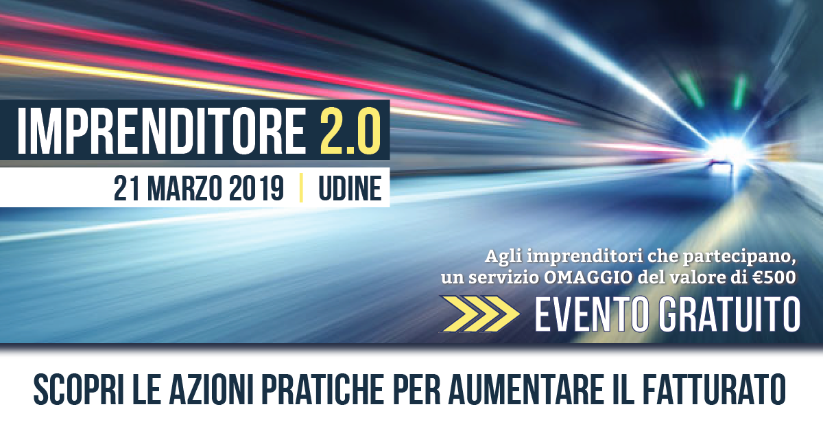 Imprenditore 2.0 - Udine, 21 Marzo 2019