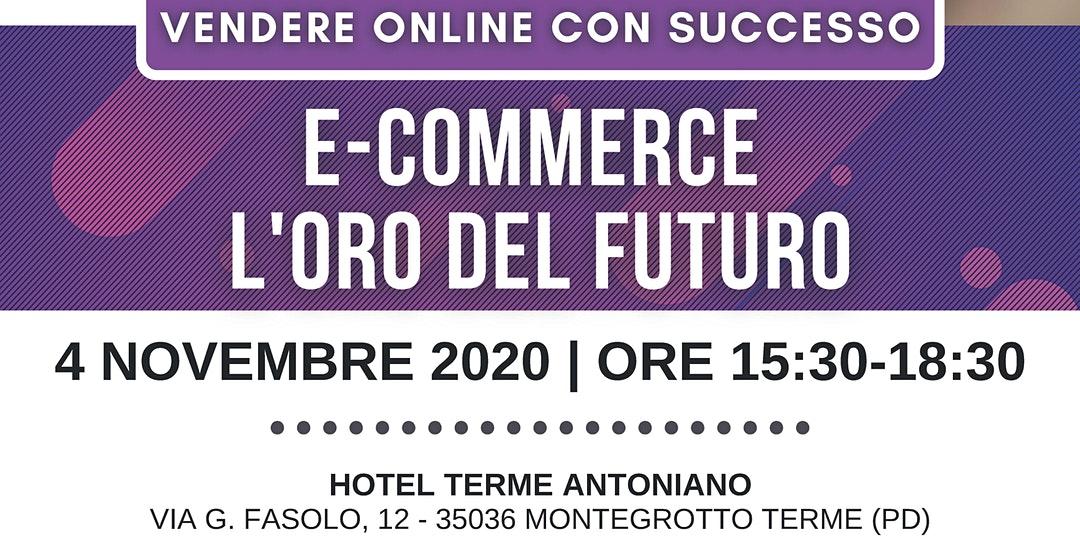 E-COMMERCE, L'ORO DEL FUTURO - Montegrotto Terme (PD), 4 Novembre 2020